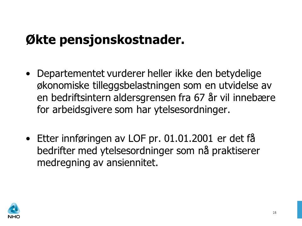 16 Økte pensjonskostnader. •Departementet vurderer heller ikke den betydelige økonomiske tilleggsbelastningen som en utvidelse av en bedriftsintern al