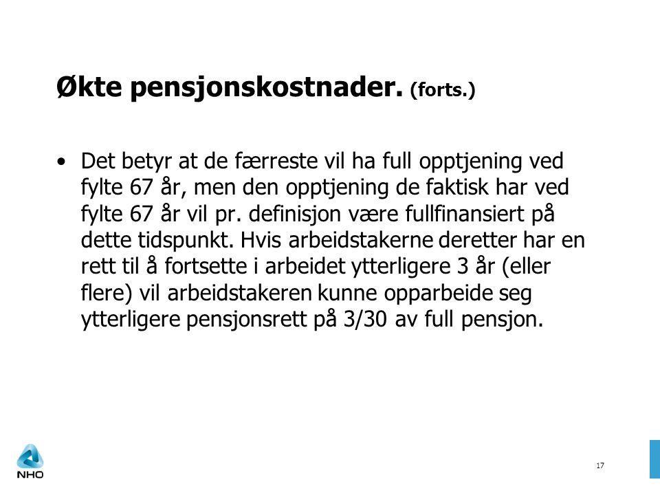 17 Økte pensjonskostnader. (forts.) •Det betyr at de færreste vil ha full opptjening ved fylte 67 år, men den opptjening de faktisk har ved fylte 67 å