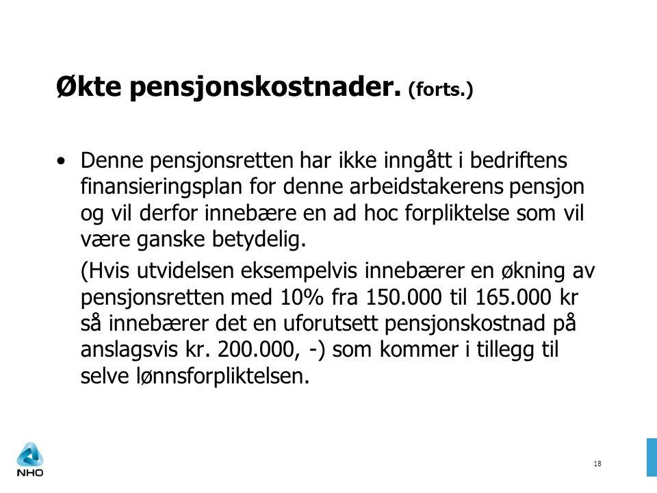 18 Økte pensjonskostnader. (forts.) •Denne pensjonsretten har ikke inngått i bedriftens finansieringsplan for denne arbeidstakerens pensjon og vil der