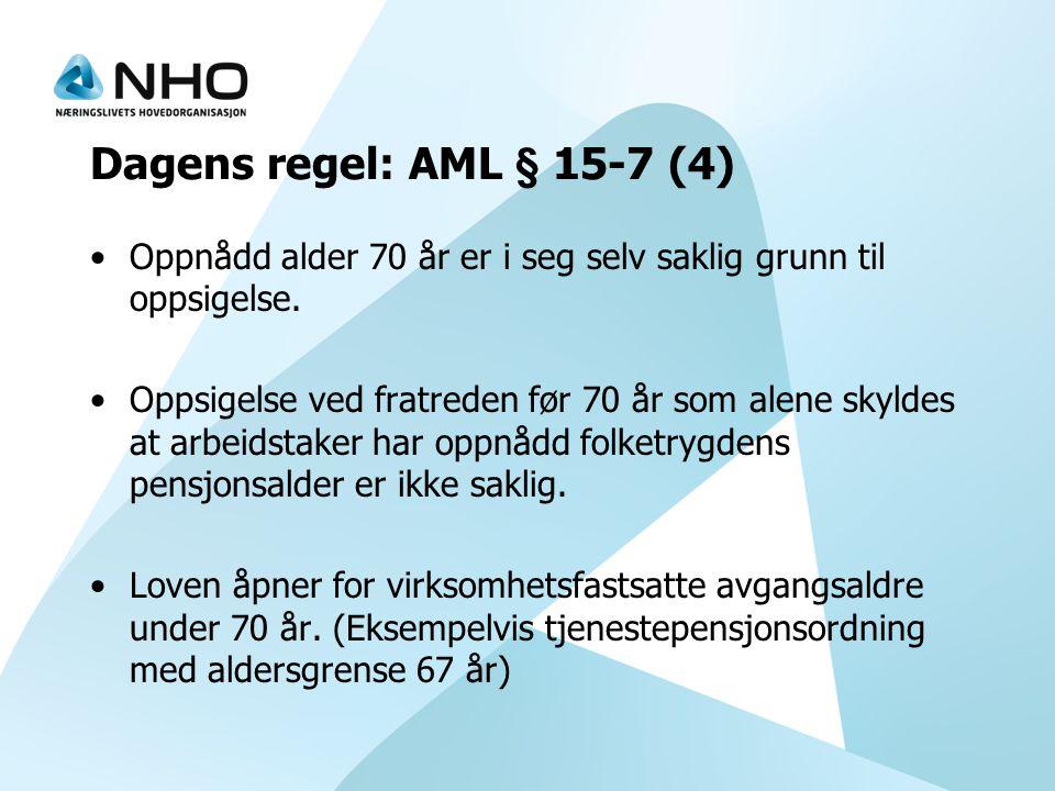 Dagens regel: AML § 15-7 (4) •Oppnådd alder 70 år er i seg selv saklig grunn til oppsigelse. •Oppsigelse ved fratreden før 70 år som alene skyldes at