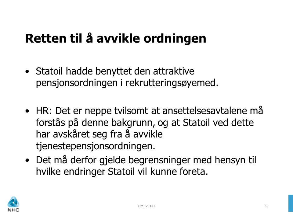 DM 17914132 Retten til å avvikle ordningen •Statoil hadde benyttet den attraktive pensjonsordningen i rekrutteringsøyemed. •HR: Det er neppe tvilsomt