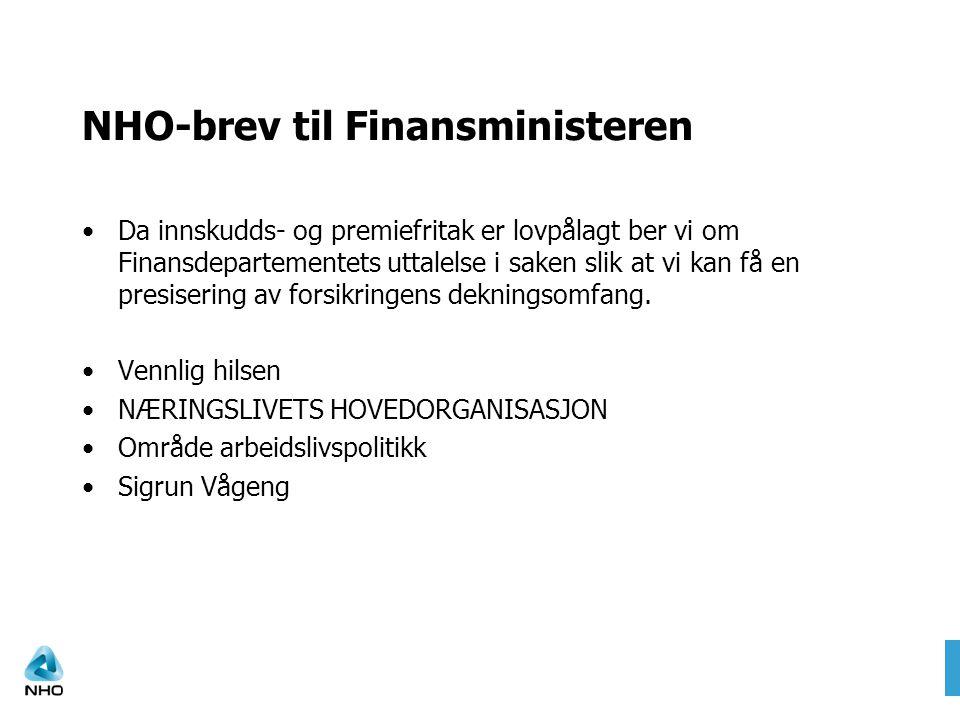 NHO-brev til Finansministeren •Da innskudds- og premiefritak er lovpålagt ber vi om Finansdepartementets uttalelse i saken slik at vi kan få en presis