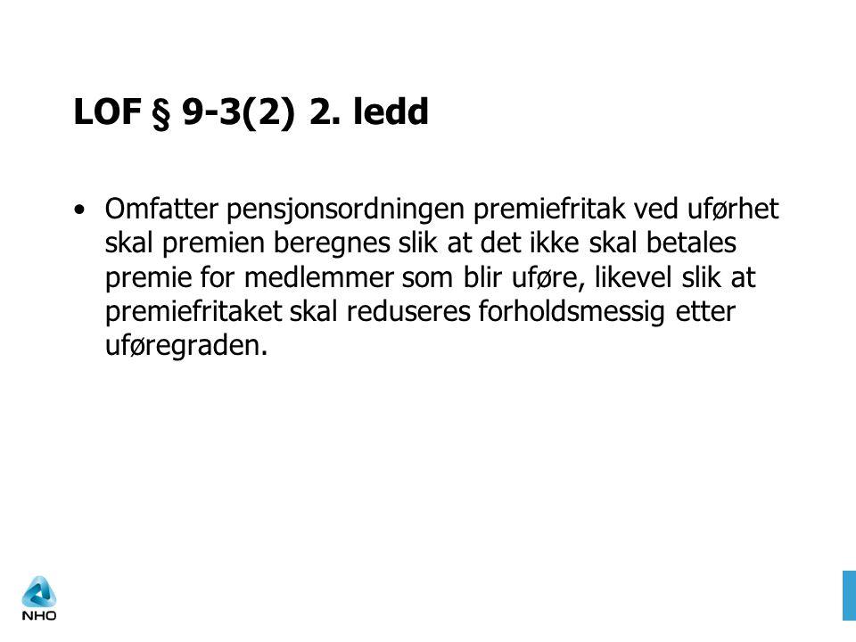 LOF § 9-3(2) 2. ledd •Omfatter pensjonsordningen premiefritak ved uførhet skal premien beregnes slik at det ikke skal betales premie for medlemmer som
