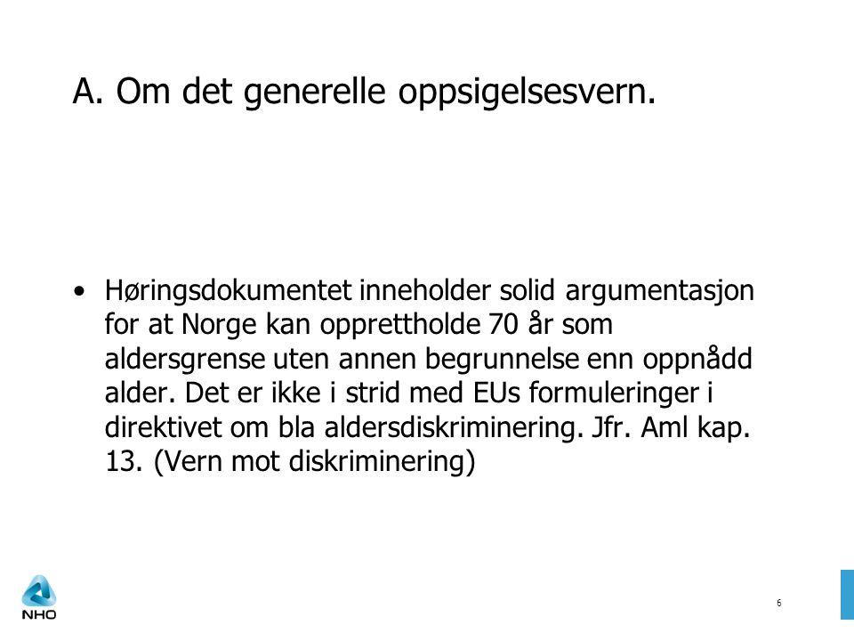 6 A. Om det generelle oppsigelsesvern. •Høringsdokumentet inneholder solid argumentasjon for at Norge kan opprettholde 70 år som aldersgrense uten ann