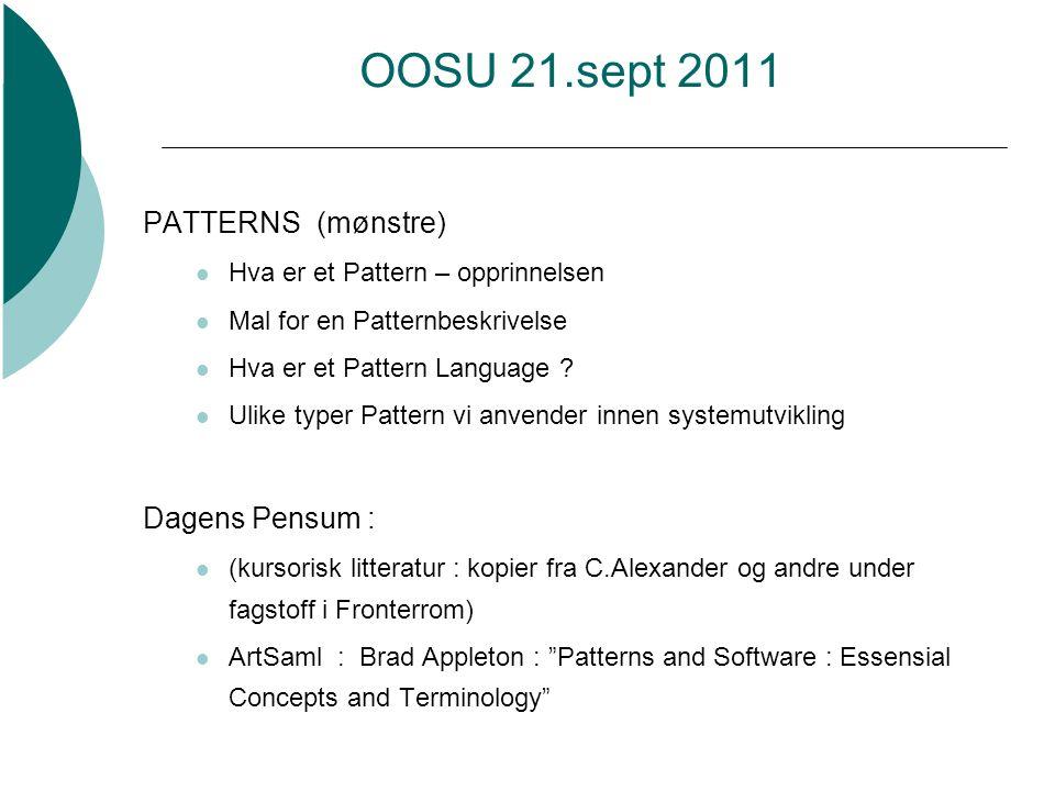 OOSU 21.sept 2011 PATTERNS (mønstre)  Hva er et Pattern – opprinnelsen  Mal for en Patternbeskrivelse  Hva er et Pattern Language .