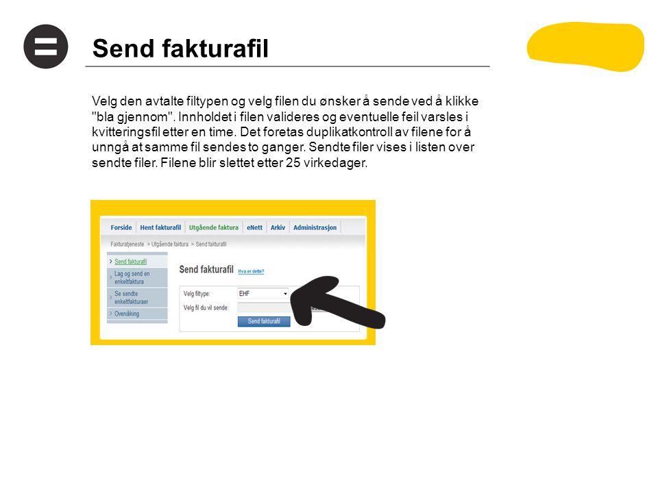Send fakturafil Velg den avtalte filtypen og velg filen du ønsker å sende ved å klikke bla gjennom .