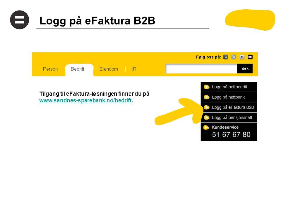 Logg på eFaktura B2B Tilgang til eFaktura-løsningen finner du på www.sandnes-sparebank.no/bedriftwww.sandnes-sparebank.no/bedrift.