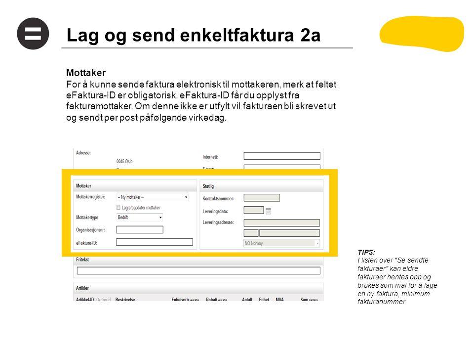 Lag og send enkeltfaktura 2a Mottaker For å kunne sende faktura elektronisk til mottakeren, merk at feltet eFaktura-ID er obligatorisk.