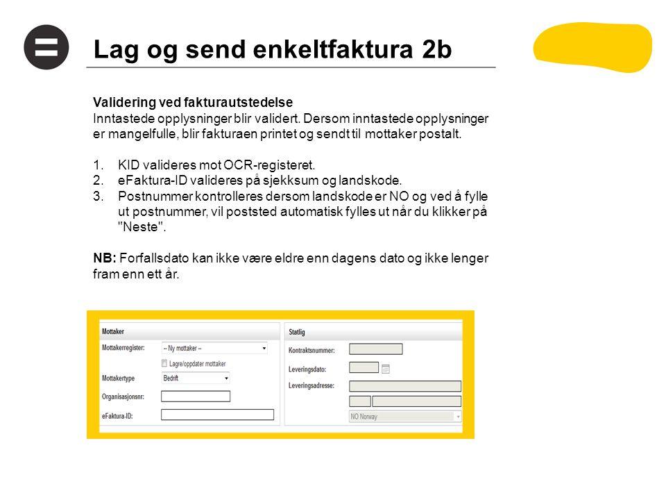 Lag og send enkeltfaktura 2b Validering ved fakturautstedelse Inntastede opplysninger blir validert.