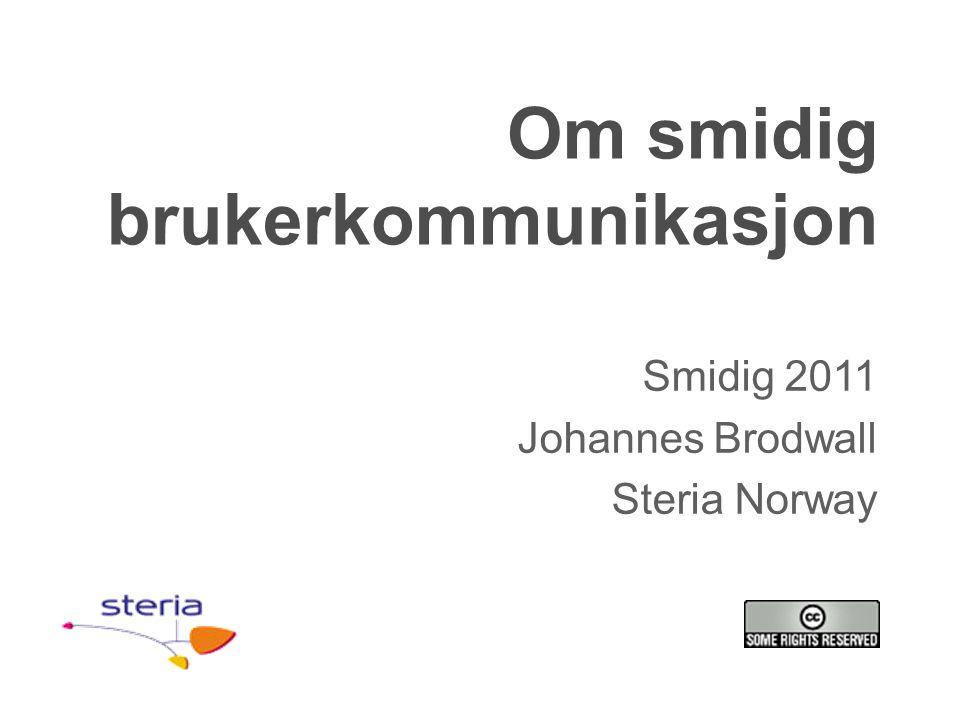 Om smidig brukerkommunikasjon Smidig 2011 Johannes Brodwall Steria Norway