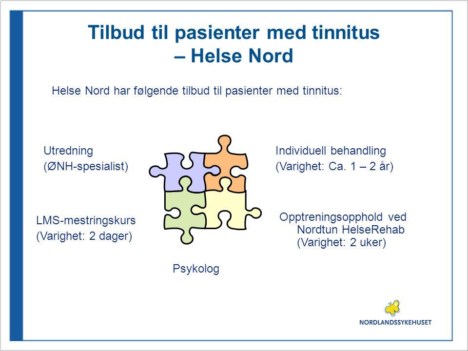 Tilbud til pasienter med tinnitus – Helse Nord Helse Nord har følgende tilbud til pasienter med tinnitus: Utredning (ØNH-spesialist) Opptreningsopphol