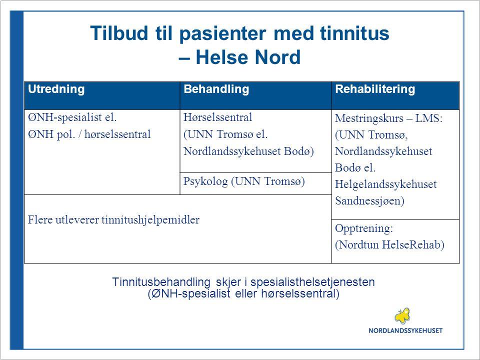 Tilbud til pasienter med tinnitus – Helse Nord Tinnitusbehandling skjer i spesialisthelsetjenesten (ØNH-spesialist eller hørselssentral) UtredningBeha