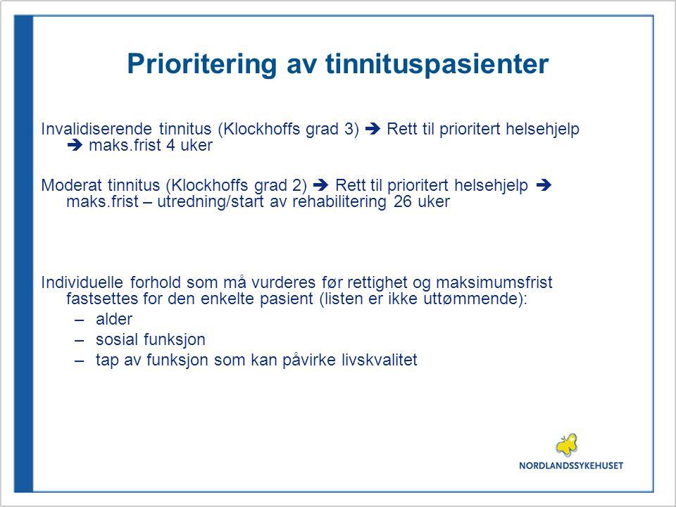 Prioritering av tinnituspasienter Invalidiserende tinnitus (Klockhoffs grad 3)  Rett til prioritert helsehjelp  maks.frist 4 uker Moderat tinnitus (