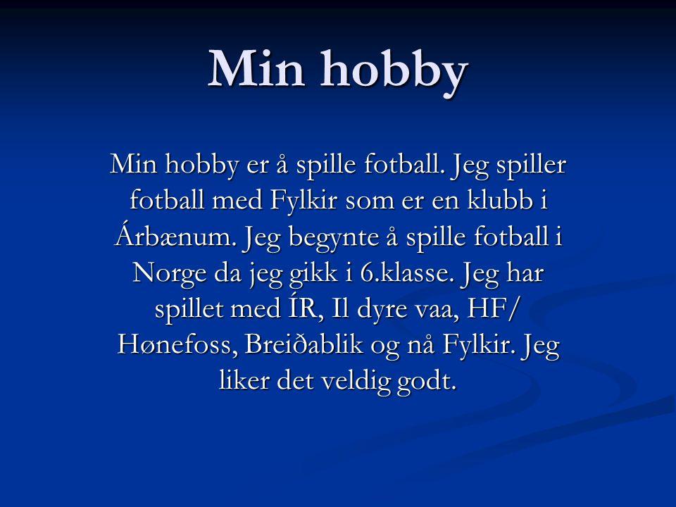 Min hobby Min hobby er å spille fotball.Jeg spiller fotball med Fylkir som er en klubb i Árbænum.