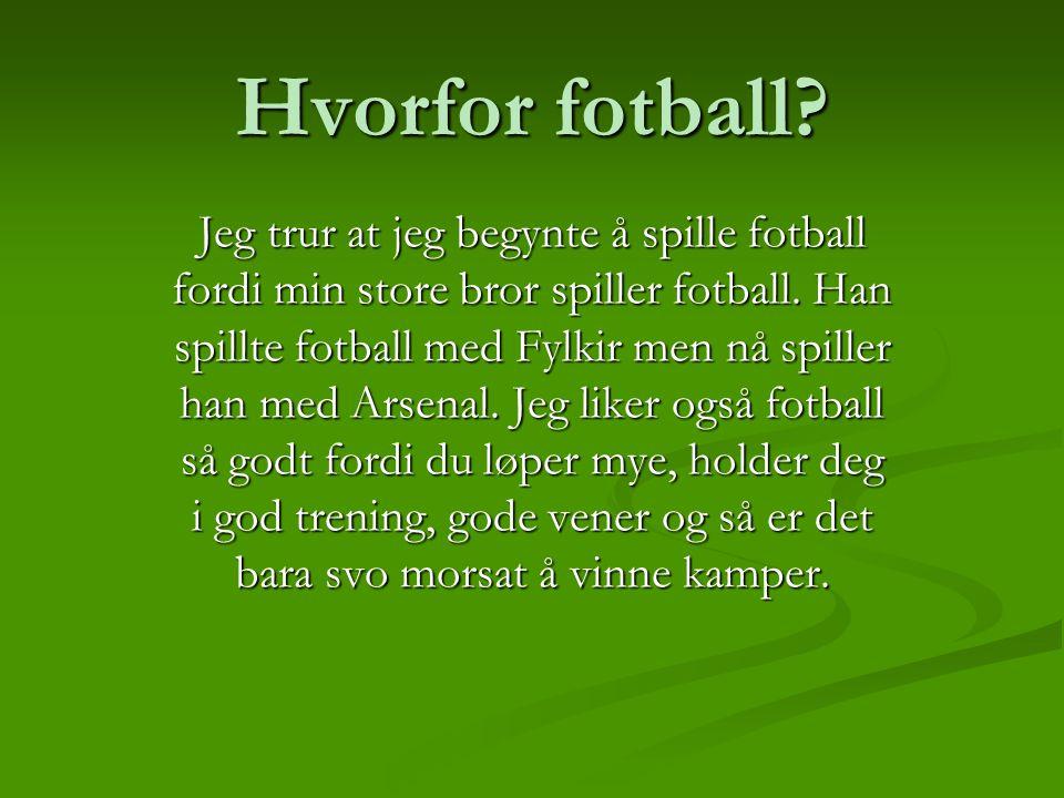 Hvorfor fotball? Jeg trur at jeg begynte å spille fotball fordi min store bror spiller fotball. Han spillte fotball med Fylkir men nå spiller han med