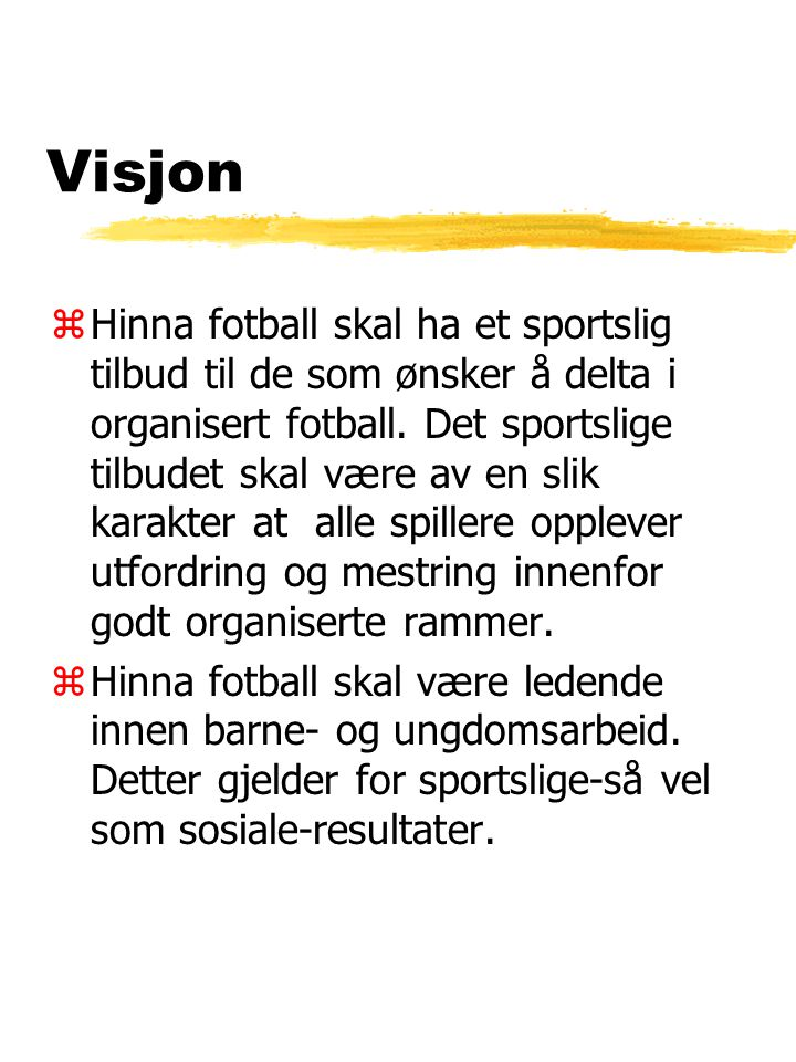 Visjon zHinna fotball skal ha et sportslig tilbud til de som ønsker å delta i organisert fotball.
