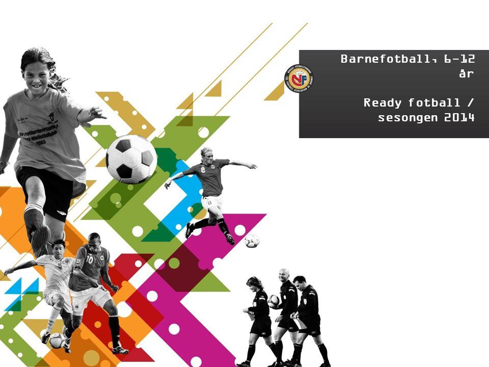 KLUBBDOMMERKURS Barnefotball, 6-12 år Ready fotball / sesongen 2014
