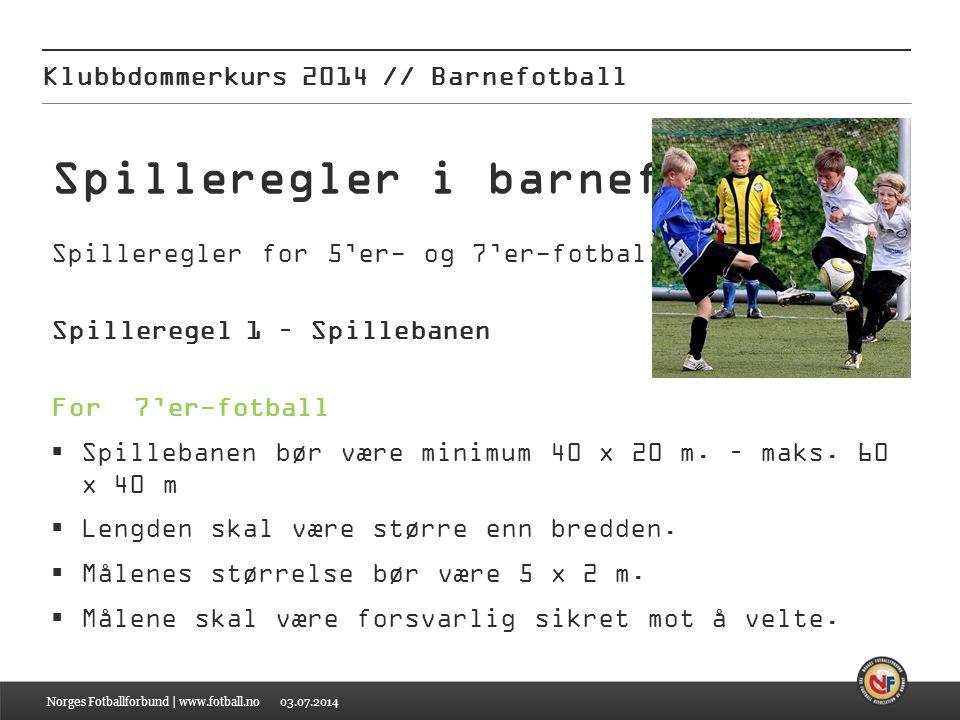 03.07.2014 Klubbdommerkurs 2014 // Barnefotball Norges Fotballforbund | www.fotball.no Spilleregler i barnefotballen Spilleregler for 5'er- og 7'er-fo