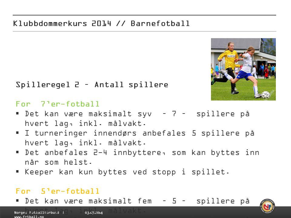 03.07.2014 Klubbdommerkurs 2014 // Barnefotball Norges Fotballforbund | www.fotball.no Spilleregel 2 – Antall spillere For 7'er-fotball  Det kan være