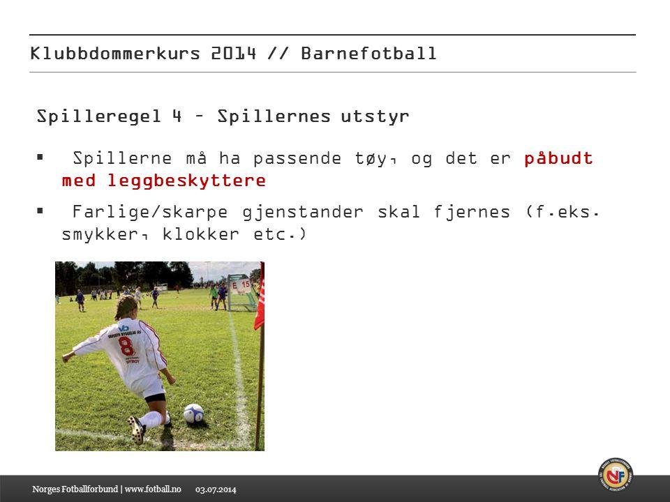 03.07.2014 Klubbdommerkurs 2014 // Barnefotball Norges Fotballforbund | www.fotball.no Spilleregel 4 – Spillernes utstyr  Spillerne må ha passende tø