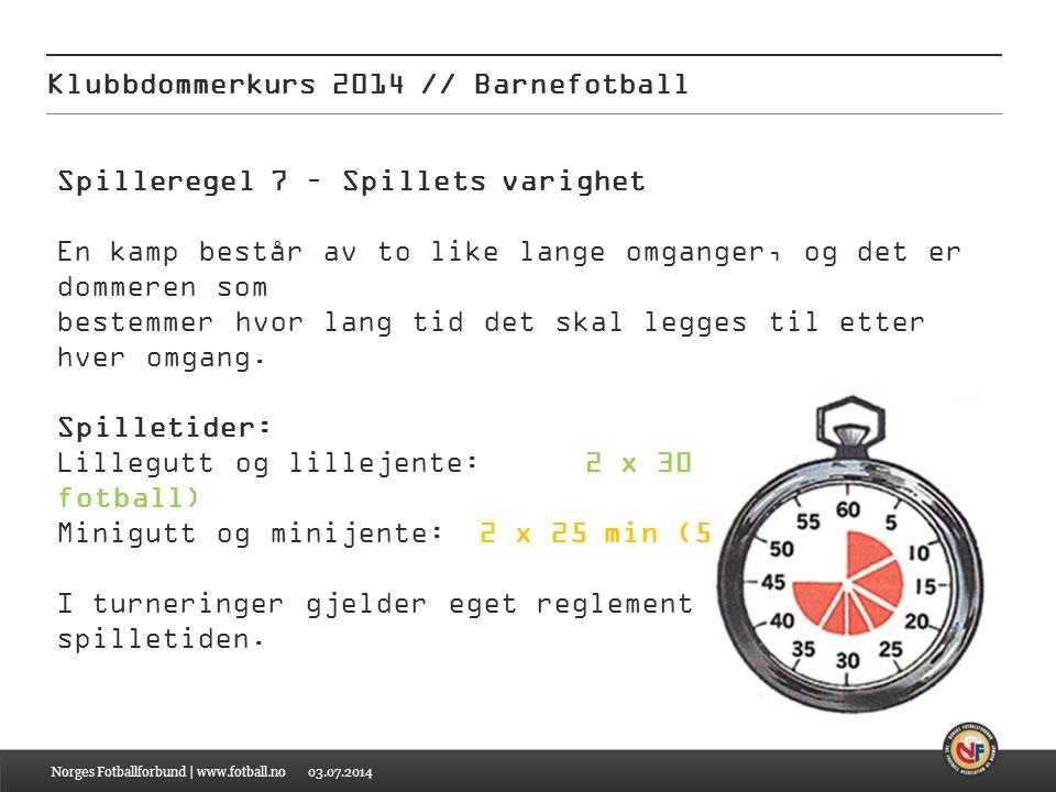 03.07.2014 Klubbdommerkurs 2014 // Barnefotball Norges Fotballforbund | www.fotball.no Spilleregel 7 – Spillets varighet En kamp består av to like lan