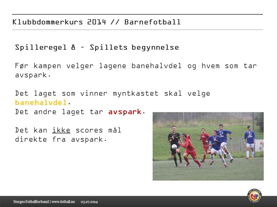 03.07.2014 Klubbdommerkurs 2014 // Barnefotball Norges Fotballforbund | www.fotball.no Spilleregel 8 – Spillets begynnelse Før kampen velger lagene ba