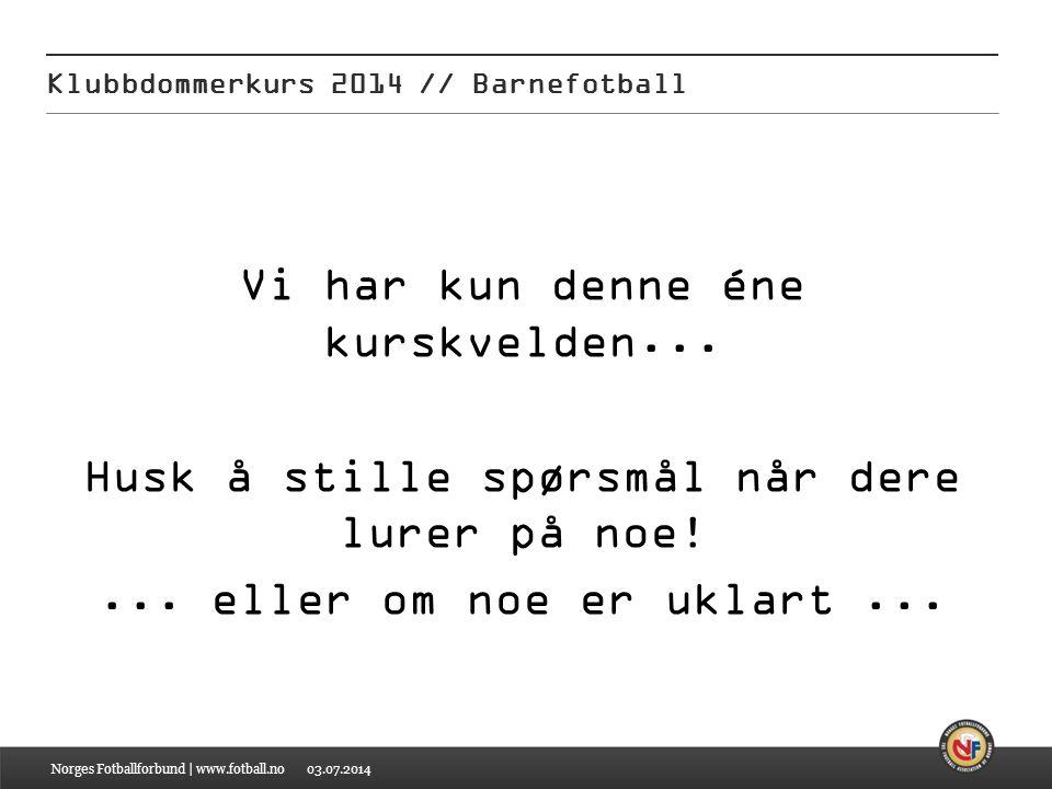 03.07.2014 Klubbdommerkurs 2014 // Barnefotball Norges Fotballforbund | www.fotball.no Spilleregel 2 – Antall spillere For 7'er-fotball  Det kan være maksimalt syv – 7 – spillere på hvert lag, inkl.