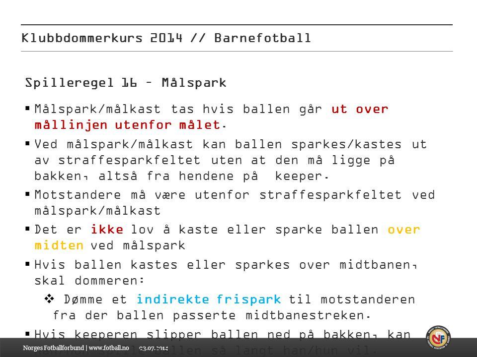 03.07.2014 Klubbdommerkurs 2014 // Barnefotball Spilleregel 16 – Målspark  Målspark/målkast tas hvis ballen går ut over mållinjen utenfor målet.  Ve