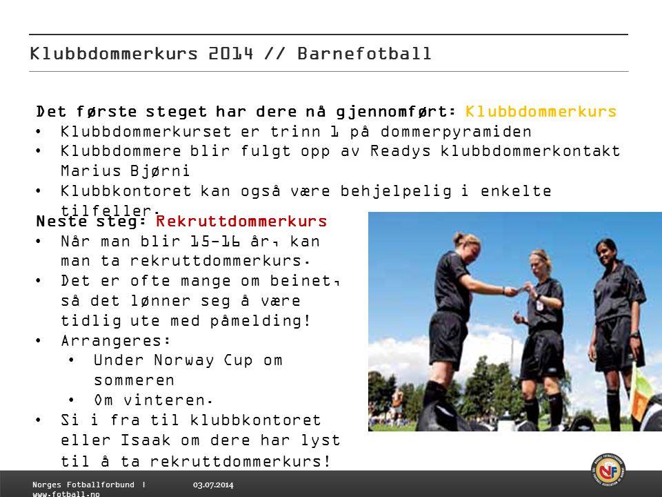 03.07.2014 Klubbdommerkurs 2014 // Barnefotball Norges Fotballforbund | www.fotball.no Det første steget har dere nå gjennomført: Klubbdommerkurs •Klu