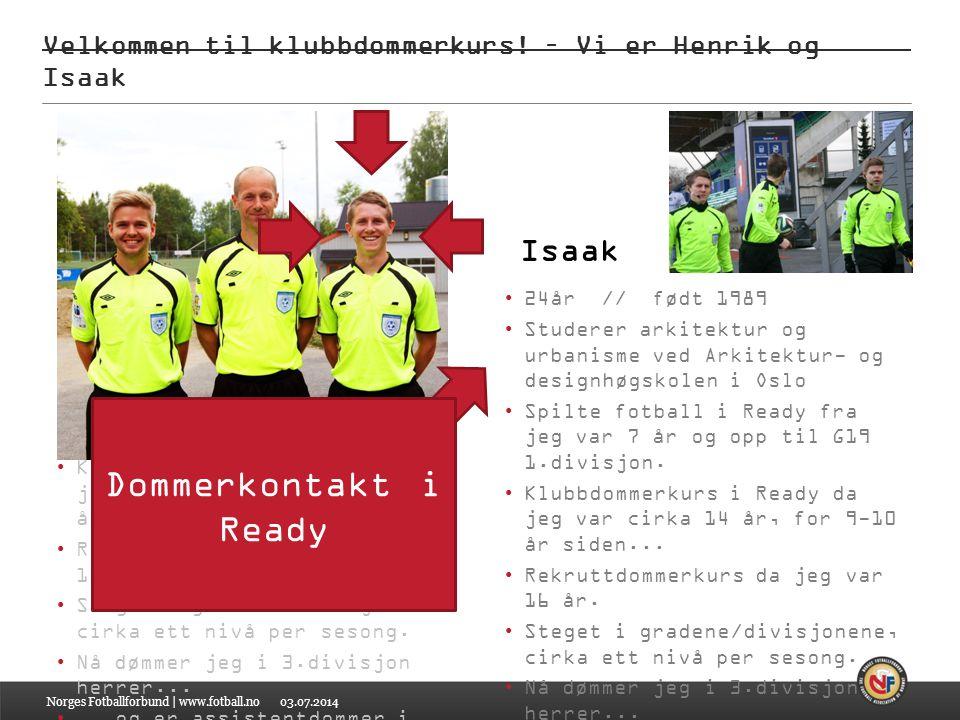 03.07.2014 Klubbdommerkurs 2014 // Barnefotball Norges Fotballforbund | www.fotball.no Dette er begynnelsen.