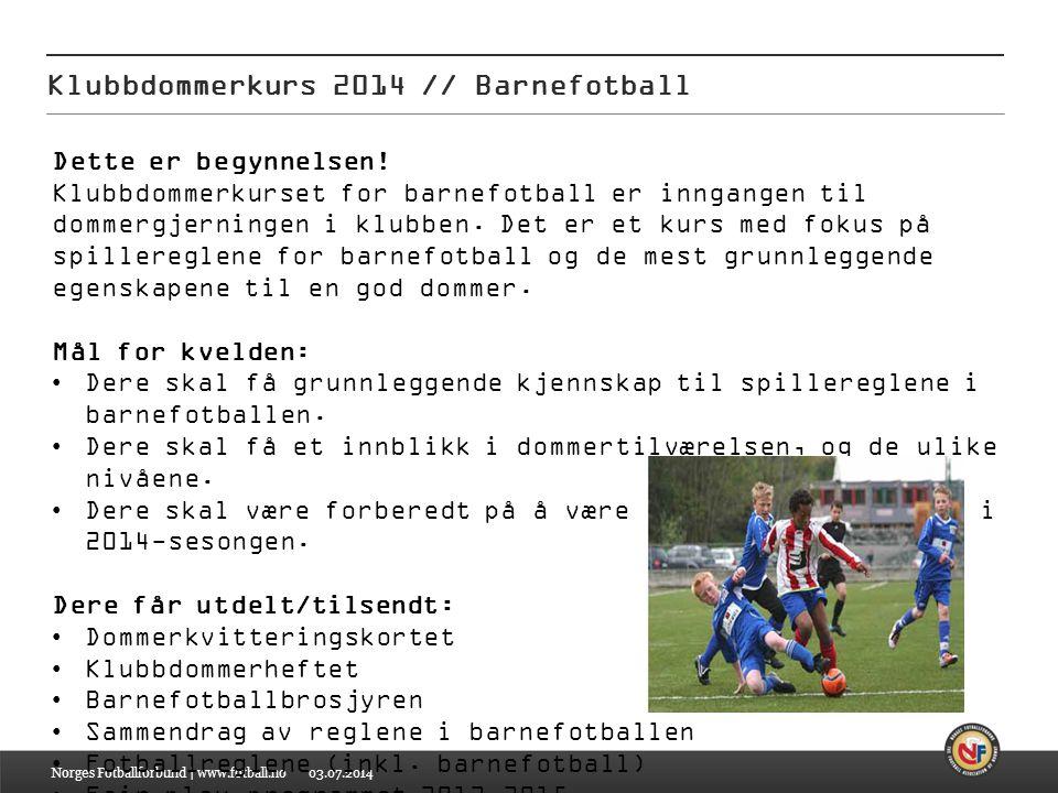 03.07.2014 Klubbdommerkurs 2014 // Barnefotball Norges Fotballforbund | www.fotball.no Spilleregel 5 – Dommeren  Alle kamper skal ledes av en dommer med full myndighet og godt kjennskap til reglene.