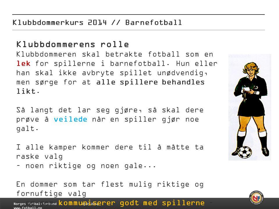 03.07.2014 Klubbdommerkurs 2014 // Barnefotball Norges Fotballforbund | www.fotball.no Klubbdommerens rolle Klubbdommeren skal betrakte fotball som en