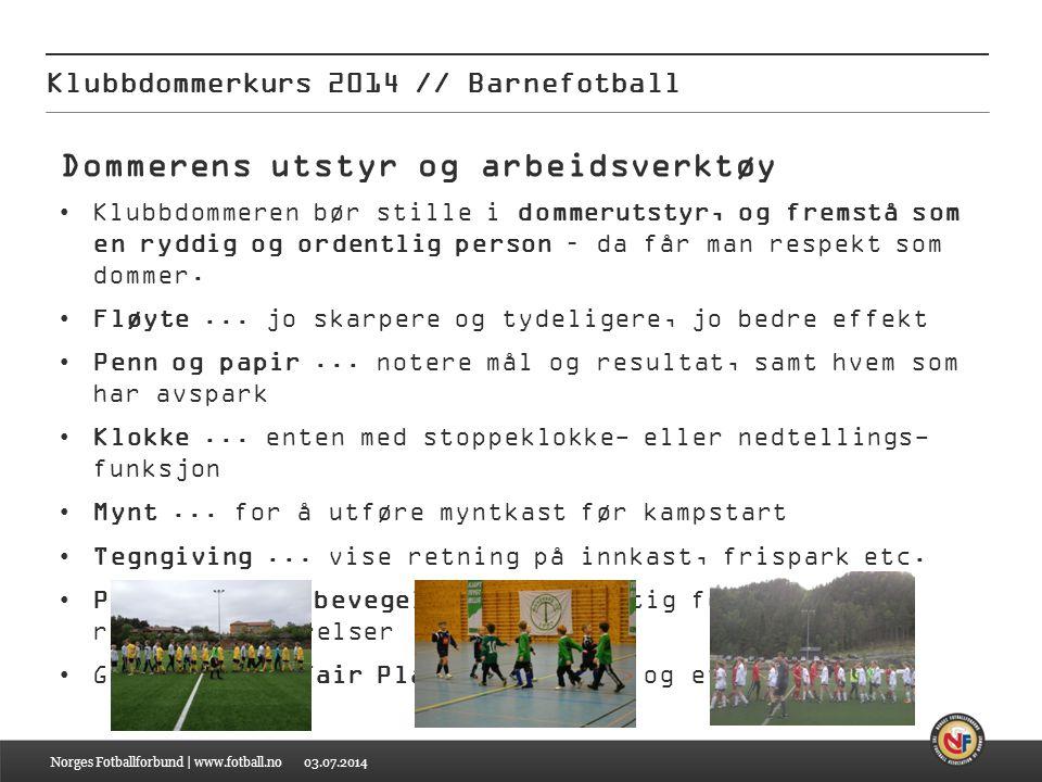 03.07.2014 Klubbdommerkurs 2014 // Barnefotball Norges Fotballforbund | www.fotball.no Dommerens utstyr og arbeidsverktøy •Klubbdommeren bør stille i
