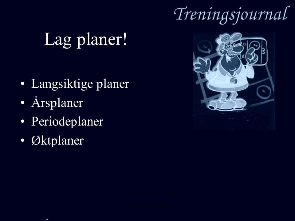 Jarl Espen Sjursen Lag planer! •Langsiktige planer •Årsplaner •Periodeplaner •Øktplaner