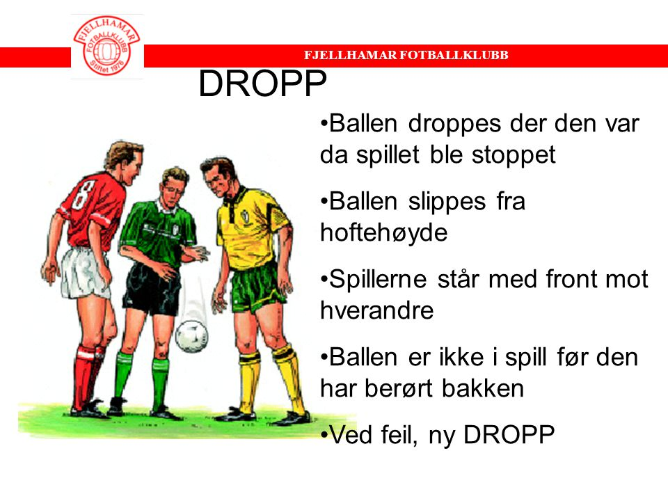 FJELLHAMAR FOTBALLKLUBB Regel 15: Innkast Korrekt utførelse av innkast: •begge ben i bakken på eller bak sidelinjen under kastet •begge hendene brukes •ballen starter bak hodet •ballen kastes over hodet