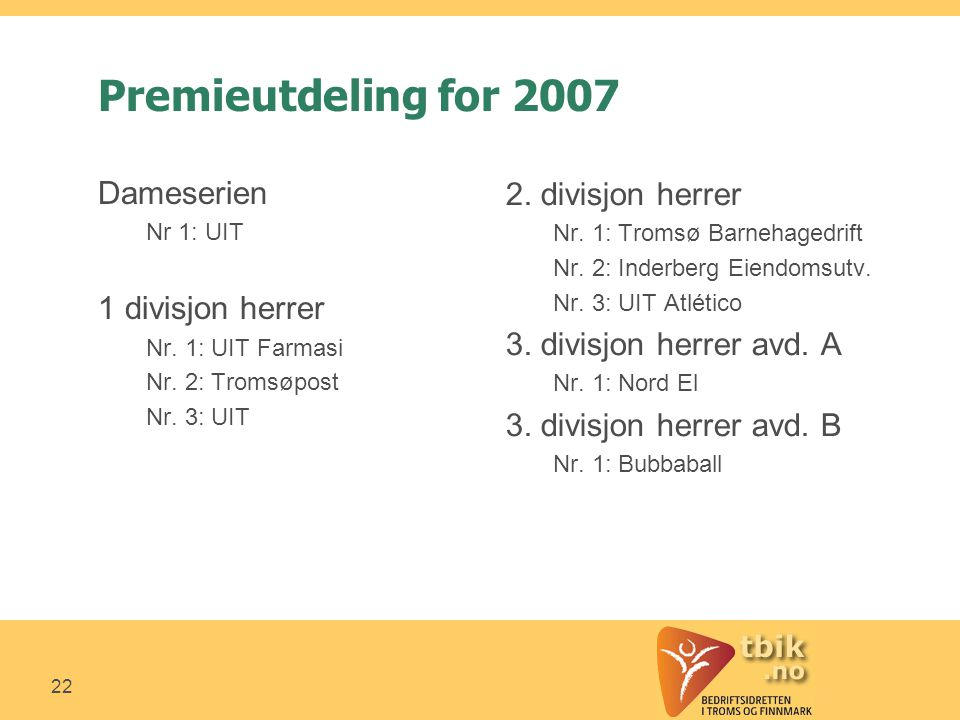 22 Premieutdeling for 2007 Dameserien Nr 1: UIT 1 divisjon herrer Nr.