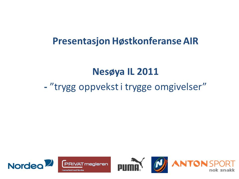 """Presentasjon Høstkonferanse AIR Nesøya IL 2011 - """"trygg oppvekst i trygge omgivelser"""""""