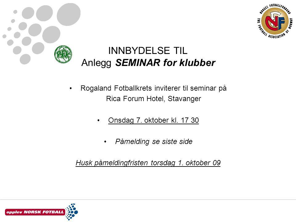 INNBYDELSE TIL Anlegg SEMINAR for klubber •Rogaland Fotballkrets inviterer til seminar på Rica Forum Hotel, Stavanger •Onsdag 7.