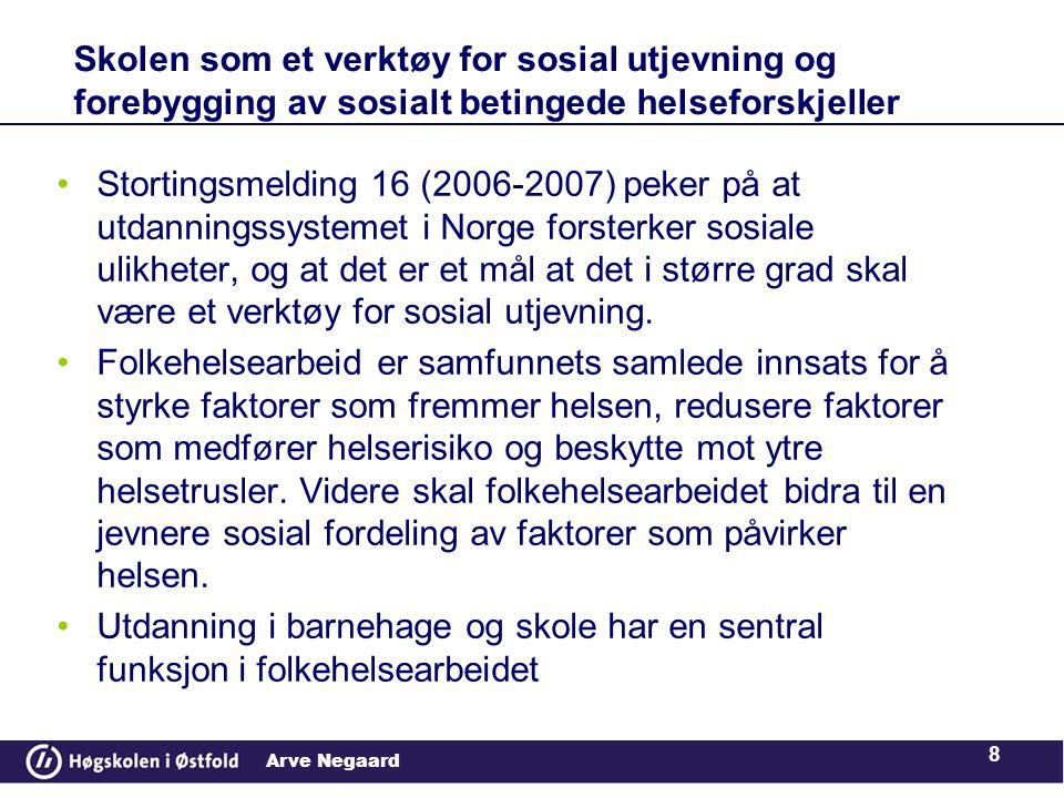 Arve Negaard •Stortingsmelding 16 (2006-2007) peker på at utdanningssystemet i Norge forsterker sosiale ulikheter, og at det er et mål at det i større