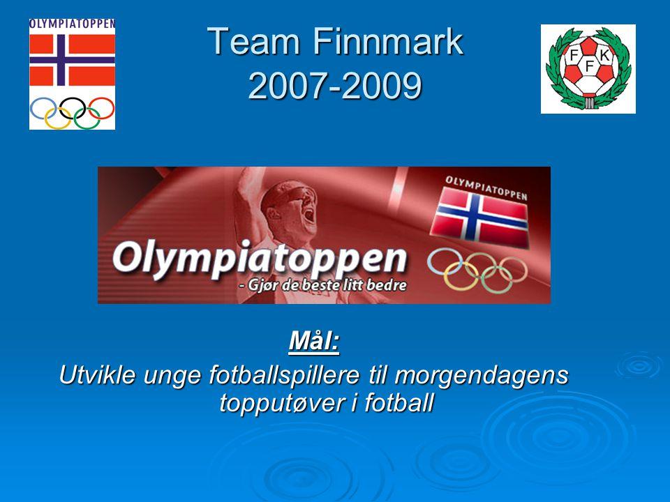 Team Finnmark 2007-2009 Mål: Utvikle unge fotballspillere til morgendagens topputøver i fotball