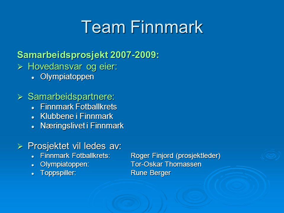 Team Finnmark Samarbeidsprosjekt 2007-2009:  Hovedansvar og eier:  Olympiatoppen  Samarbeidspartnere:  Finnmark Fotballkrets  Klubbene i Finnmark