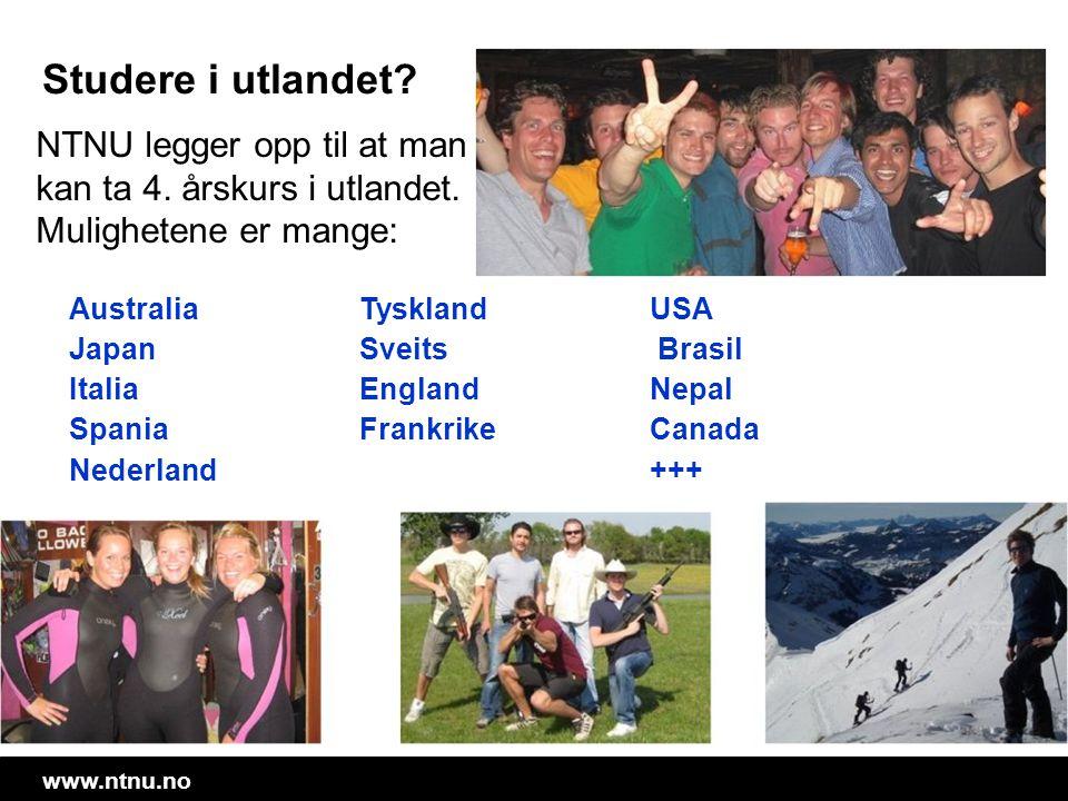 www.ntnu.no Studere i utlandet? Australia Japan Italia Spania Nederland Tyskland Sveits England Frankrike USA Brasil Nepal Canada +++ NTNU legger opp