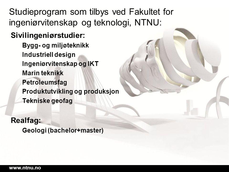 www.ntnu.no Studieprogram som tilbys ved Fakultet for ingeniørvitenskap og teknologi, NTNU: Sivilingeniørstudier: Bygg- og miljøteknikk Industriell de