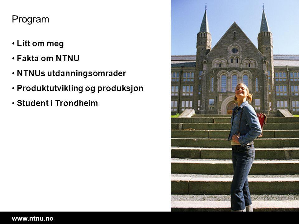 Program • Litt om meg • Fakta om NTNU • NTNUs utdanningsområder • Produktutvikling og produksjon • Student i Trondheim