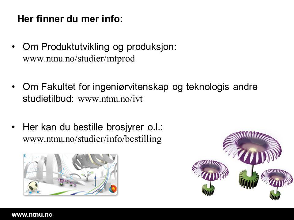 www.ntnu.no Her finner du mer info: •Om Produktutvikling og produksjon: www.ntnu.no/studier/mtprod •Om Fakultet for ingeniørvitenskap og teknologis an