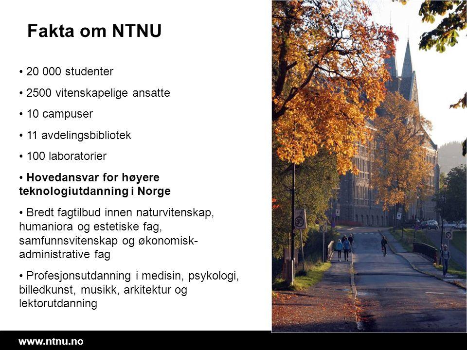 www.ntnu.no • 20 000 studenter • 2500 vitenskapelige ansatte • 10 campuser • 11 avdelingsbibliotek • 100 laboratorier • Hovedansvar for høyere teknolo