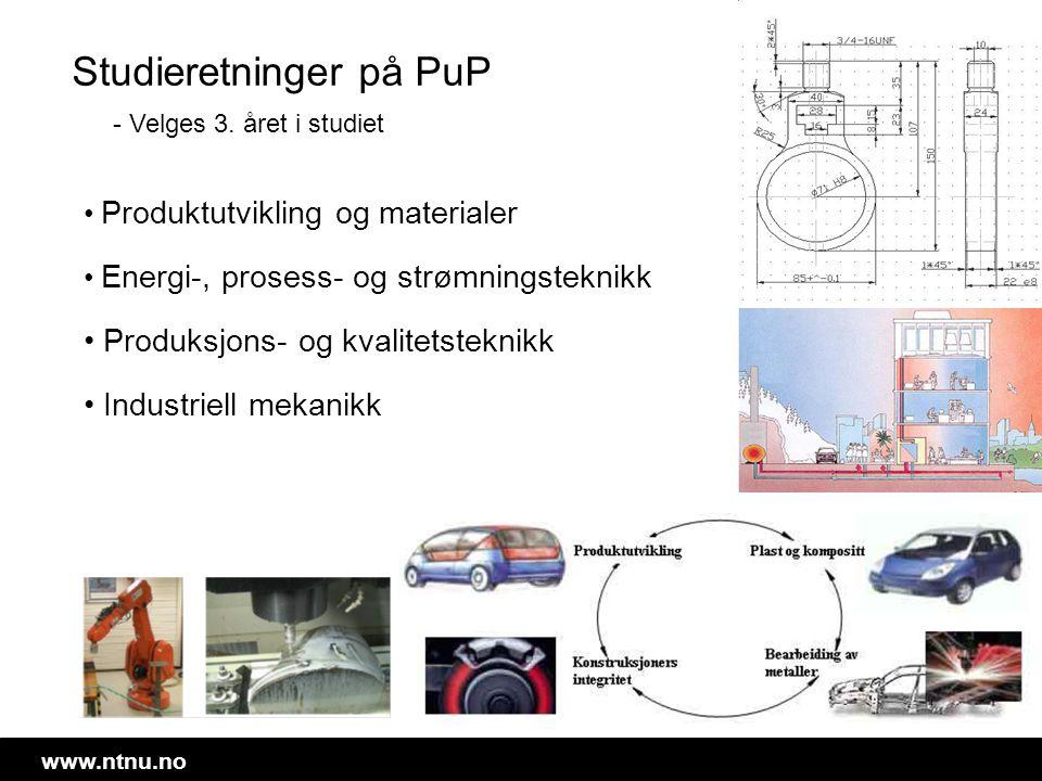www.ntnu.no Studieretninger på PuP • Produktutvikling og materialer • Energi-, prosess- og strømningsteknikk • Produksjons- og kvalitetsteknikk • Indu