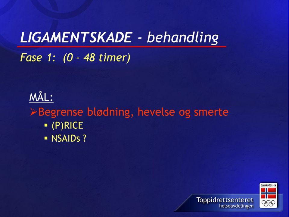 LIGAMENTSKADE - behandling Fase 1: (0 - 48 timer) MÅL:  Begrense blødning, hevelse og smerte  (P)RICE  NSAIDs ?