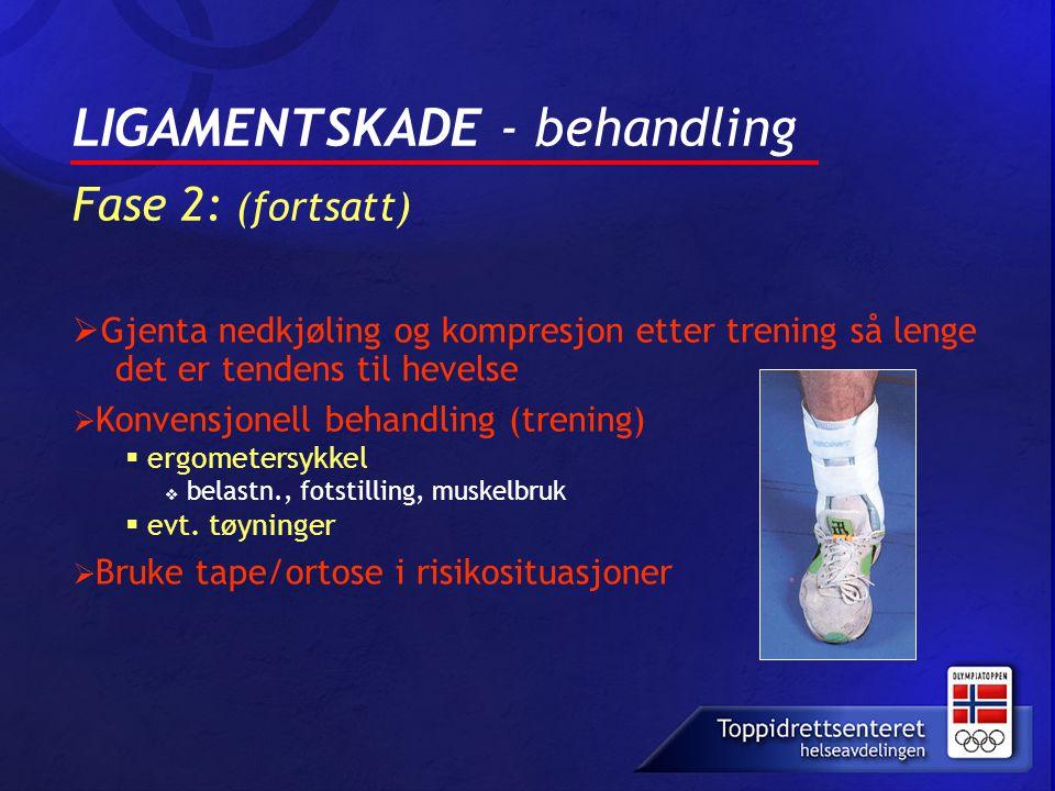 LIGAMENTSKADE - behandling Fase 2: (fortsatt)  Gjenta nedkjøling og kompresjon etter trening så lenge det er tendens til hevelse  Konvensjonell beha