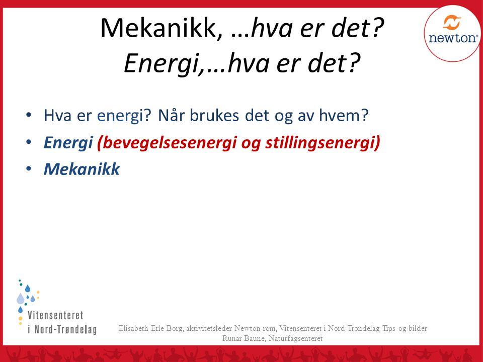 Mekanikk, …hva er det? Energi,…hva er det? • Hva er energi? Når brukes det og av hvem? • Energi (bevegelsesenergi og stillingsenergi) • Mekanikk Elisa